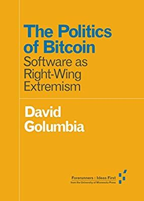 DAVID GOLUMBIA THE POLITICS OF BITCOIN